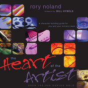 The Heart of the Artist: A Character-Building Guide for You and Your Ministry Team, by Rory Noland