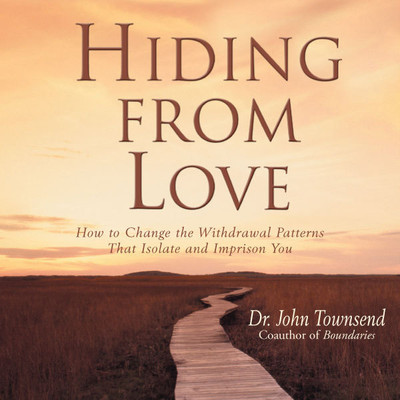 Hiding from Love: How to Change the Withdrawal Patterns That Isolate and Imprison You Audiobook, by John Townsend