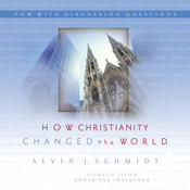 How Christianity Changed the World: Formerly titled Under the Influence, by Alvin J. Schmidt