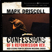 Confessions of a Reformission Rev.: Hard Lessons from an Emerging Missional Church, by Mark Driscoll