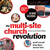 The Multi-Site Church Revolution: Being One Church in Many Locations, by Geoff Surratt, Greg Ligon, Warren Bird