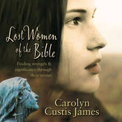 Lost Women of the Bible: Finding Strength and Significance through Their Stories, by Carolyn Custis James