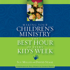 Making Your Childrens Ministry the Best Hour of Every Kids Week Audiobook, by Sue Miller, David Staal