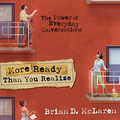 More Ready Than You Realize: The Power of Everyday Conversations, by Brian D. McLaren