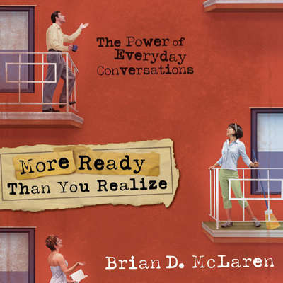 More Ready Than You Realize: The Power of Everyday Conversations Audiobook, by Brian D. McLaren