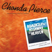 Roadkill on the Highway to Heaven, by Chonda Pierce