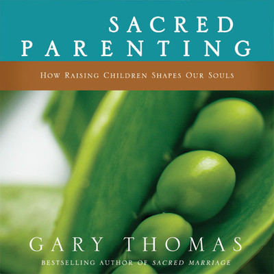 Sacred Parenting: How Raising Children Shapes Our Souls Audiobook, by Gary L. Thomas