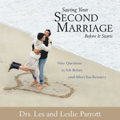 Saving Your Second Marriage before It Starts: Nine Questions to Ask before (and after) You Remarry, by Les and Leslie Parrott, Les Parrott, Leslie Parrott