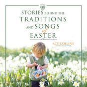 Stories Behind the Traditions and Songs of Easter Audiobook, by Ace Collins