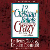 12 Christian Beliefs That Can Drive You Crazy: Relief from False Assumptions Audiobook, by John Townsend, Henry Cloud