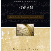 Understanding the Koran: A Quick Christian Guide to the Muslim Holy Book, by Mateen Elass