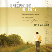 The Unexpected Journey: Conversations with People Who Turned from Other Beliefs to Jesus, by Thom S. Rainer