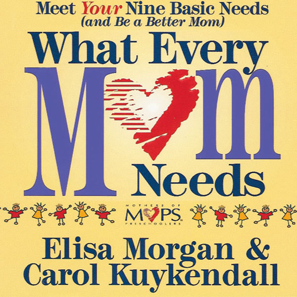 Printable What Every Mom Needs: Meet Your Nine Basic Needs (And Be a Better Mom) Audiobook Cover Art