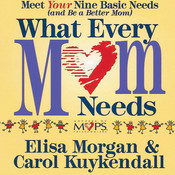 What Every Mom Needs: Meet Your Nine Basic Needs (And Be a Better Mom) Audiobook, by Elisa Morgan, Carol Kuykendall
