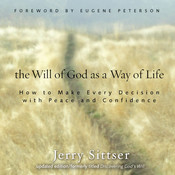 The Will of God as a Way of Life: How to Make Every Decision with Peace and Confidence, by Jerry Sittser, Jerry L. Sittser