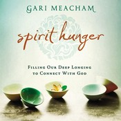 Spirit Hunger: Filling Our Deep Longing to Connect with God Audiobook, by Gari Meacham