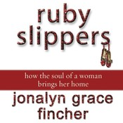 Ruby Slippers: How the Soul of a Woman Brings Her Home Audiobook, by Jonalyn Grace Fincher
