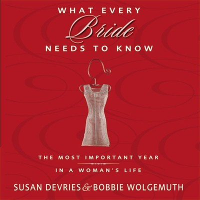 What Every Bride Needs to Know: The Most Important Year in a Womans Life Audiobook, by Susan DeVries