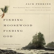 Finding Moosewood, Finding God: What Happened When a TV Newsman Abandoned His Career for Life on an Island Audiobook, by Jack Perkins