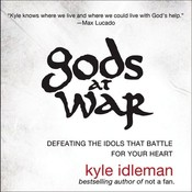 Gods at War: Defeating the Idols that Battle for Your Heart, by Kyle Idleman