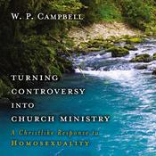 Turning Controversy into Church Ministry: A Christlike Response to Homosexuality Audiobook, by William P. Campbell