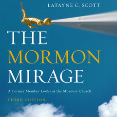 The Mormon Mirage: A Former Member Looks at the Mormon Church Today Audiobook, by Latayne C. Scott