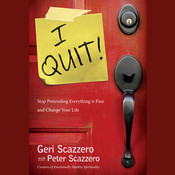 I Quit!: Stop Pretending Everything Is Fine and Change Your Life, by Geri Scazzero, Peter Scazzero