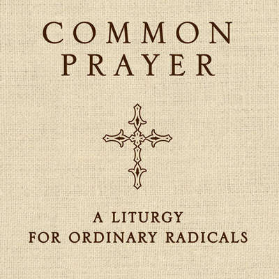 Common Prayer: A Liturgy for Ordinary Radicals Audiobook, by Shane Claiborne