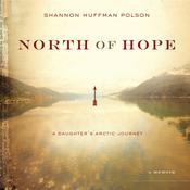 North of Hope: A Daughters Arctic Journey Audiobook, by Shannon Polson