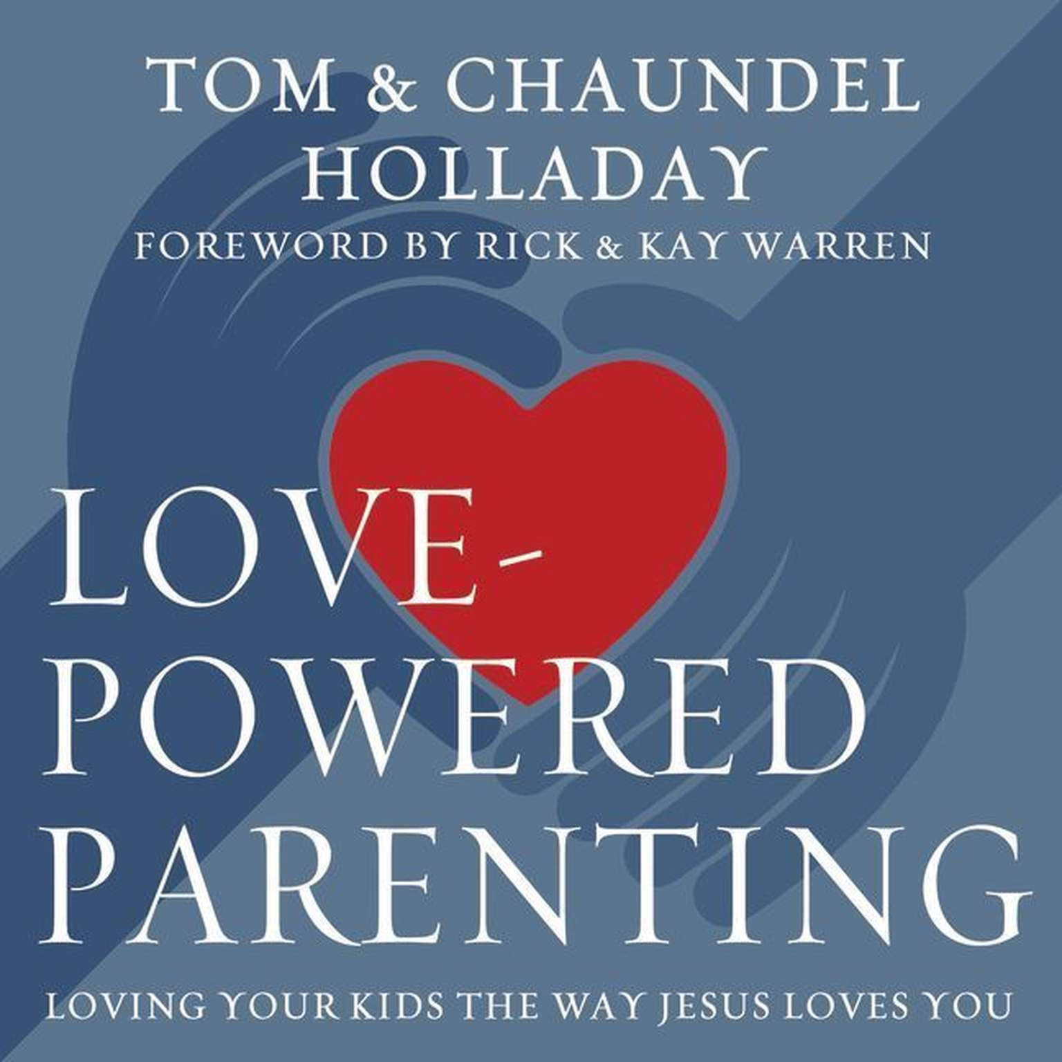 Printable Love-Powered Parenting: Loving Your Kids the Way Jesus Loves You Audiobook Cover Art