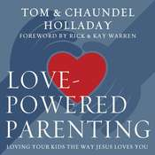 Love-Powered Parenting: Loving Your Kids the Way Jesus Loves You Audiobook, by Tom Holladay, Chaundel Holladay