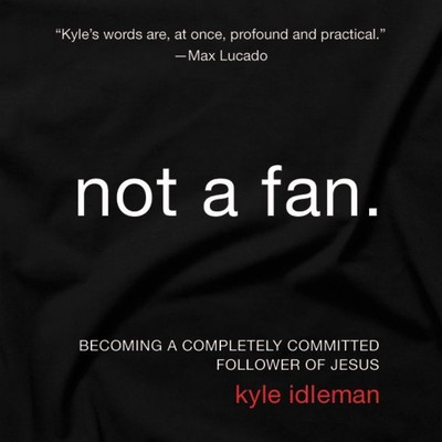 Not a Fan: Becoming a Completely Committed Follower of Jesus Audiobook, by Kyle Idleman