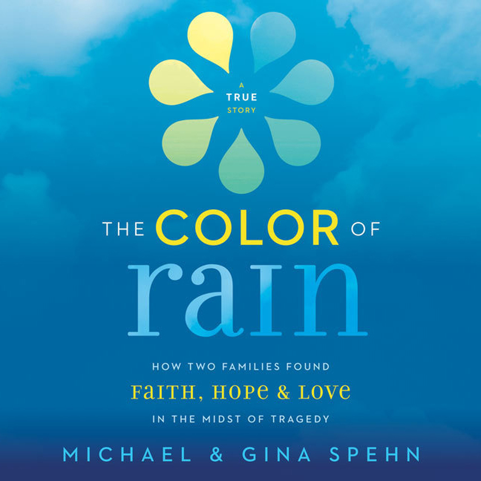 Printable The Color of Rain: How Two Families Found Faith, Hope, and   Love in the Midst of Tragedy Audiobook Cover Art