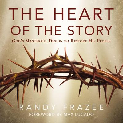 The Heart of the Story: God's Masterful Design to Restore His People Audiobook, by Randy Frazee