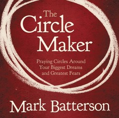 The Circle Maker: Praying Circles Around Your Biggest Dreams and Greatest Fears Audiobook, by Mark Batterson