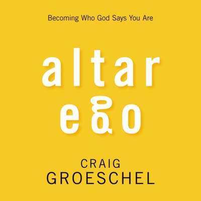 Altar Ego: Becoming Who God Says You Are Audiobook, by Craig Groeschel