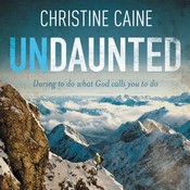 Undaunted: Daring to do what God calls you to do, by Christine Caine