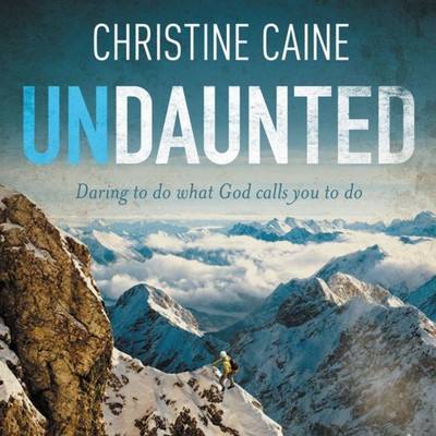 Undaunted: Daring to do what God calls you to do Audiobook, by Christine Caine