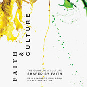 Faith and Culture: A Guide to a Culture Shaped by Faith, by Kelly Monroe Kullberg, Kelly Monroe Kullberg, Lael Arrington, Lael Arrington