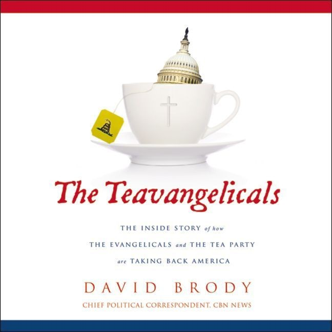 Printable The Teavangelicals: The Inside Story of How the Evangelicals and the Tea Party are Taking Back America Audiobook Cover Art