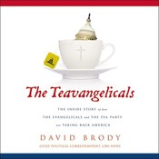 The Teavangelicals: The Inside Story of How the Evangelicals and the Tea Party are Taking Back America, by David Brody