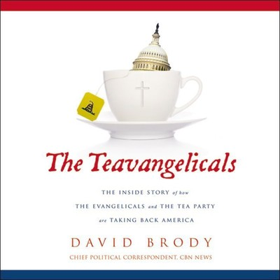 The Teavangelicals: The Inside Story of How the Evangelicals and the Tea Party are Taking Back America Audiobook, by David Brody