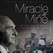 Miracle in the Mine: One Mans Story of Strength and Survival in the Chilean Mines Audiobook, by Jose Henriquez