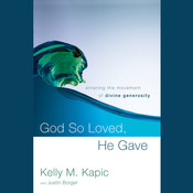 God So Loved, He Gave: Entering the Movement of Divine Generosity, by Kelly M. Kapic