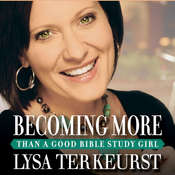 Becoming More Than a Good Bible Study Girl Audiobook, by Lysa TerKeurst