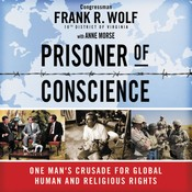 Prisoner of Conscience: One Mans Crusade for Global Human and Religious Rights, by Frank Wolf