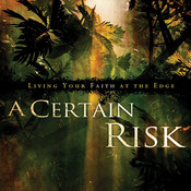 A Certain Risk: Living Your Faith at the Edge, by Paul Andrew Richardson