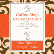 Coffee Shop Conversations: Making the Most of Spiritual Small Talk, by Dale Fincher, Dale and Jonalyn Fincher, Jonalyn Fincher