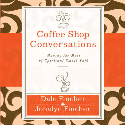 Coffee Shop Conversations: Making the Most of Spiritual Small Talk Audiobook, by Dale Fincher