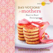 Day-votions for Mothers: Heart to Heart Encouragement, by Rebecca Barlow Jordan